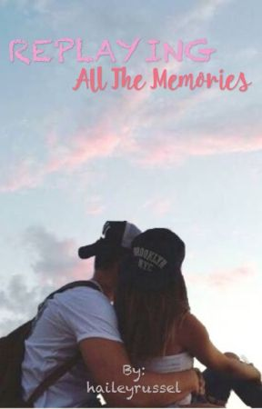 Replaying All the Memories by haileyrussel