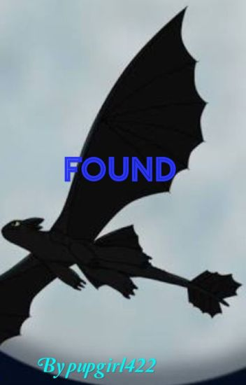 Found (Toothless x Reader) ((EDITING)) - n o - Wattpad