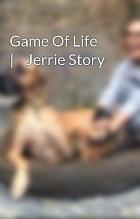 Game Of Life     |    Jerrie Story  by xJerrieGirl