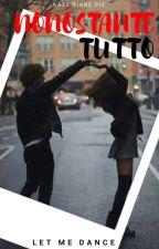 NONOSTANTE TUTTO - LET ME DANCE (Conclusa) by LittleLiar46