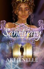 Sanctuary: A Tale of Escape- Book #1 (Now Published!!!!) by AriJenelle