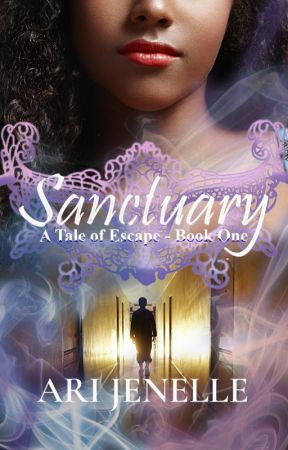 Sanctuary: A Tale of Escape- Book #1 (Now Published!!!!) by AriJenelle