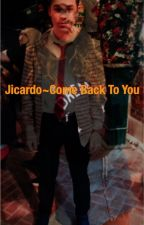 Jicardo~Come Back To You by FANFICLOVER333