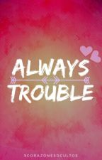 Always Trouble(Slow Updates) by 9CorazonesOcultos