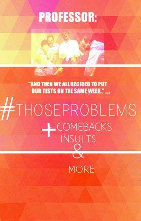 #ThoseProblems by xXGalaxyStar7Xx