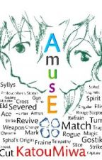 AmusE (COMPLETED) by KatouMiwa