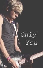 -Only You - (R5 fanfiction) by Rossspinkunderwear