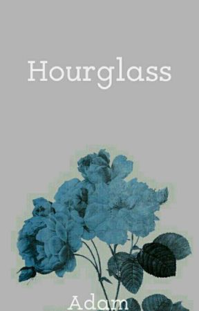 Hourglass [A Cellphone Novel] by Marshall0503