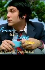 Forever is a Long Time . . . (A Frank Iero and My Chemical Romance Fan-Fiction) by NicholeUnfiltered