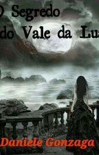 O Segredo Do Vale Da Lua  by DanieliGonzaga