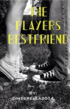 The Players BestFriend by cinderella2014