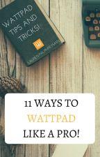 11 Ways to Wattpad like a Pro! by LEPalphreyman