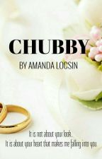 CHUBBY (ONGOING & SLOW UPDATE) by AmandaLocsin