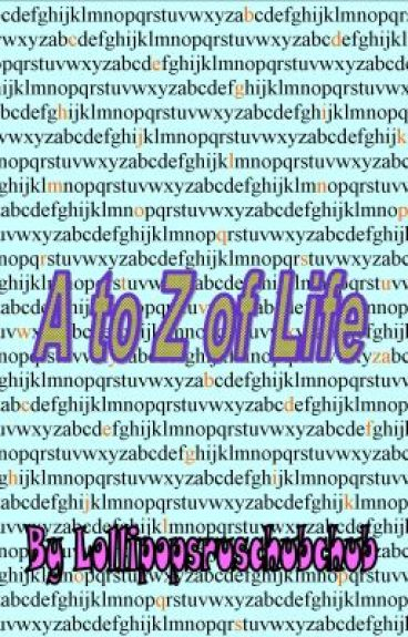 A to Z of Life by lollipopsruschubchub