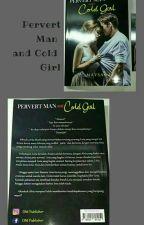Pervert Man and Cold Girl (TERSEDIA VERSI CETAK dan EBOOK) by Mayss_