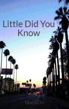 Little Did You Know. [ON HOLD] by ialmostgotit