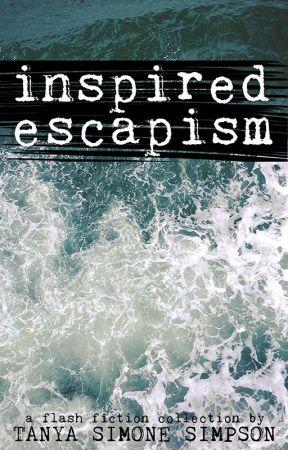 Inspired Escapism by TanyaSimoneSimpson