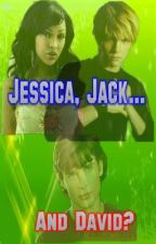 Jessica, Jack...and David? by CrazyPerson1994