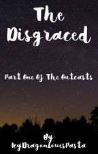 The Disgraced by BarelyEvenAlive