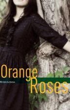 Orange Roses by WriterActress
