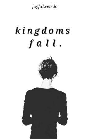 kingdoms fall. by joyfulweirdo