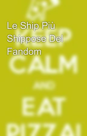 Le Ship Più Shippose Del Fandom by pizzallas