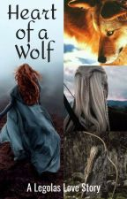 Heart Of A Wolf - A Legolas Love Story by DrabbitKeeper