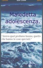 Maledetta adolescenza. by macerienelcuore