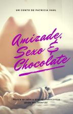 Amizade, Sexo & Chocolate by PatriciaVahl