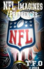NFL Preferences & Imagines **[REQUESTS NOW CLOSED]** [Under Editing] by TheFinestOne