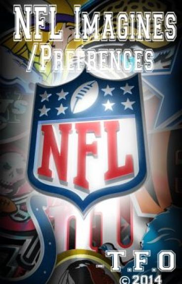 NFL Preferences & Imagines **[REQUESTS NOW CLOSED]** [Under Editing]