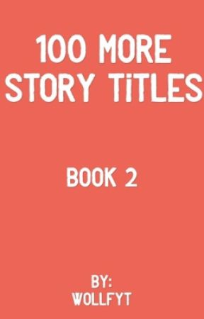 100 More Story Titles by WollfyT