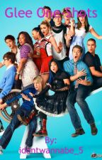 Glee One-Shots by idontwannabe_5