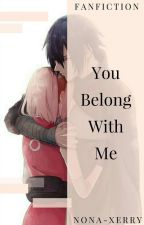 You Belong With Me [ON HOLD]  by Nonaxerry