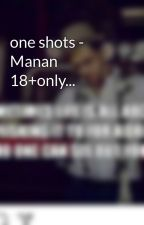 one shots - Manan 18+only... by pennyparth