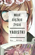 Moje ciężkie życie yaoistki by __Arisa__