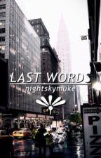 ☆:*last words ☆.。.:* ➟ muke by nightskymuke
