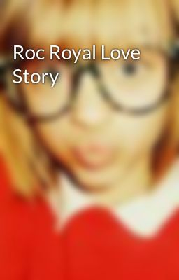 Roc Royal Love Story