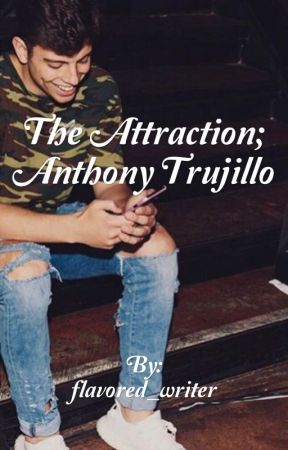 The Attraction; Anthony Trujillo by flavored_writer