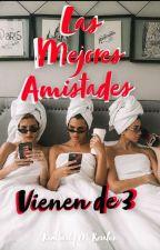 Las Mejores Amistades Vienen En 3. by Queen_Kiim