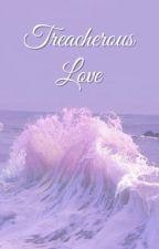 Treacherous Love (Poetry) by BurningFireWithin