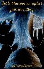 A forbidden love story a Eyeless Jack  ( Boy X Boy )  love story by ScarlettRose965