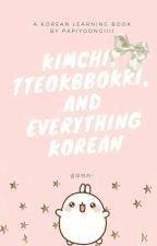 Kimchi, Tteokbbokki, and Everything Korean by papiyoongiii