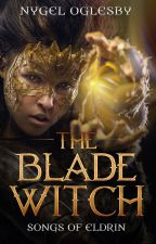 The Blade Witch: Songs of Eldrin, Book 0.5 by NygelO