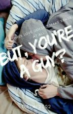 But you're a guy? (bxb) by Diethe2002