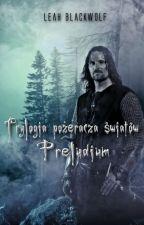 Trylogia Pożeracza Światów: Preludium by LeahBlackwolf