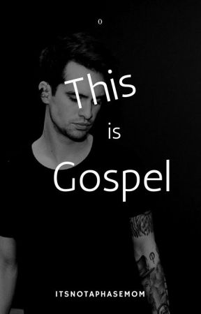 This Is Gospel (Brendon Urie x Reader) by LunaaWrites