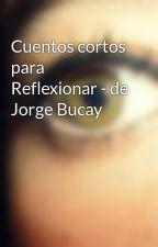 Cuentos cortos para Reflexionar - de Jorge Bucay by LauraTrotta