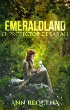 EmeraldLand: El Protector de Sarah. by Anny-Requena16