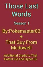 Those Last Words by Pokemaster03